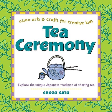 Tea Ceremony (Asian Arts and Crafts For Creative Kids)