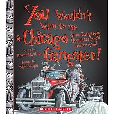 You Wouldn't Want to Be a Chicago Gangster!: Some Dangerous Characters You'd Better Avoid