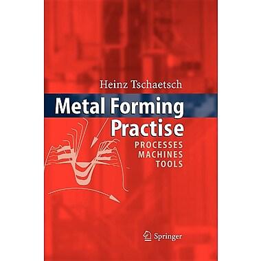 Metal Forming Practise: Processes - Machines - Tools