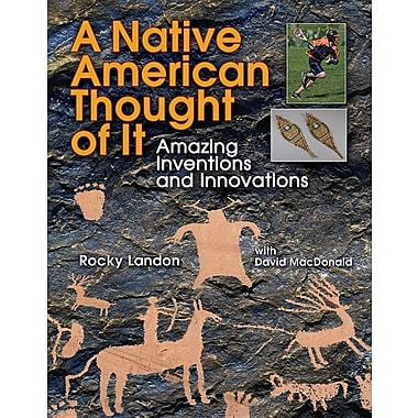 A Native American Thought of It: Amazing Inventions and Innovations