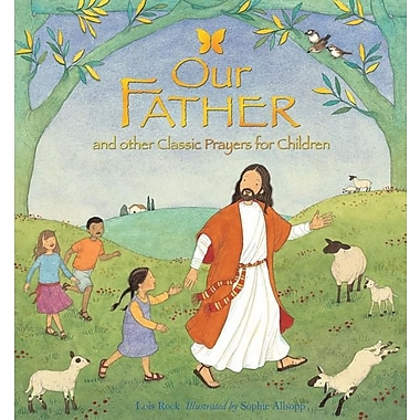 Our Father: And Other Classic Prayers For Children (Classics Retold)