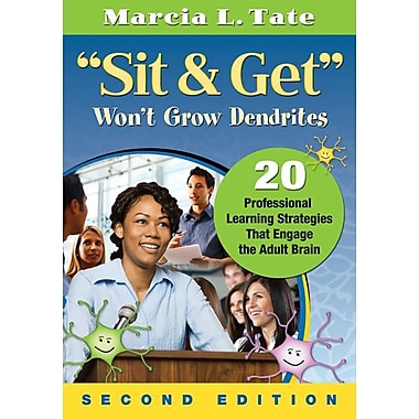 Sit and Get Won't Grow Dendrites: 20 Professional Learning Strategies That Engage the Adult Brain