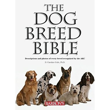 The Dog Breed Bible: Descriptions and Photos of Every Breed Recognized by the AKC