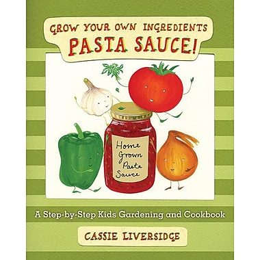 Pasta Sauce!: Grow Your Own Ingredients
