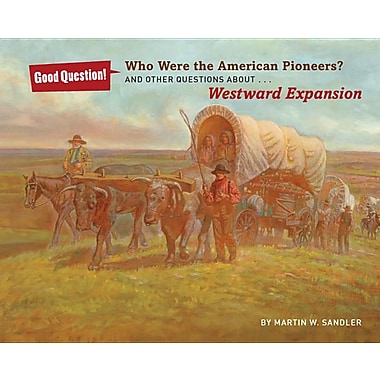 Who Were the American Pioneers?: And Other Questions about Westward Expansion (Good Question!)