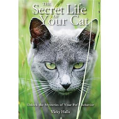 The Secret Life of Your Cat: Unlock the Mysteries of Your Pet's Behavior
