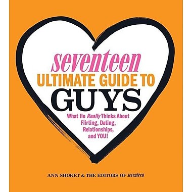Seventeen Ultimate Guide to Guys: What He Thinks about Flirting, Dating, Relationships, and You!