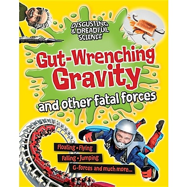 Gut-Wrenching Gravity and Other Fatal Forces (Disgusting & Dreadful Science)