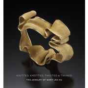 Knitted, Knotted, Twisted, and Twined: The Jewelry of Mary Lee Hu