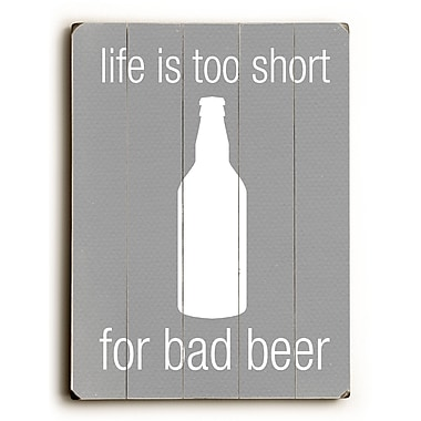 Artehouse LLC Life is too Short for Bad Beer by Cheryl Overton Textual Art Plaque