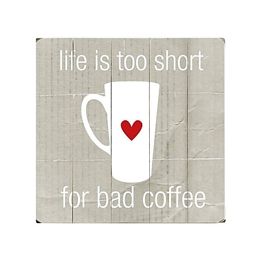 Artehouse LLC Life is to Short for Bad Coffee by Cheryl Overton Textual Art Plaque