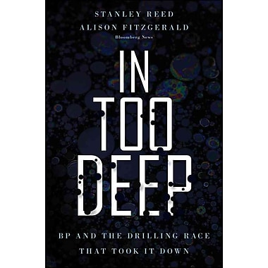 In Too Deep: BP and the Drilling Race That Took it Down