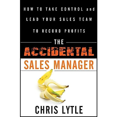 The Accidental Sales Manager: How to Take Control and Lead Your Sales Team to Record Profits (HC)