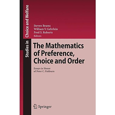 The Mathematics of Preference, Choice and Order: Essays in Honor of Peter C. Fishburn