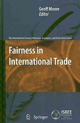 Fairness in International Trade (The International Society of Business, Economics, and Ethics Book Series)