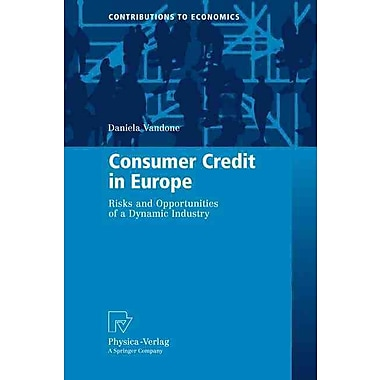 Consumer Credit in Europe: Risks and Opportunities of a Dynamic Industry (Contributions to Economics)