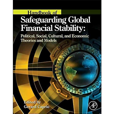 Handbook of Safeguarding Global Financial Stability: Political, Social, Cultural, and Economic Theories and Models