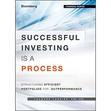 Successful Investing Is a Process: Structuring Efficient Portfolios for Outperformance