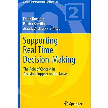 Supporting Real Time Decision-Making: The Role of Context in Decision Support on the Move (Annals of Information Systems)