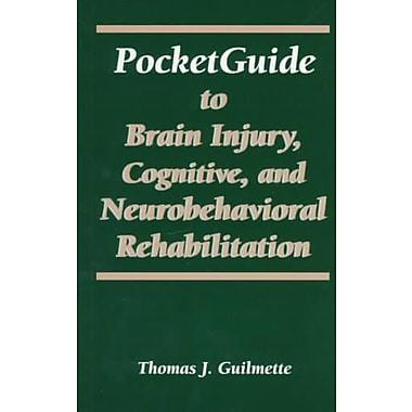 Pocketguide to Brain Injury, Cognitive and Neuro-Behavioral Rehabilitation
