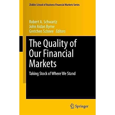 The Quality of Our Financial Markets: Taking Stock of Where We Stand (Zicklin School of Business Financial Markets Series)