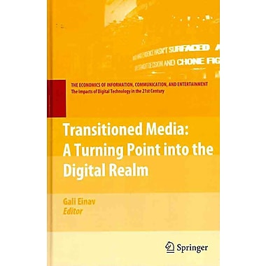Transitioned Media: A Turning Point into the Digital Realm (The Economics of Information, Communication, and Entertainment)