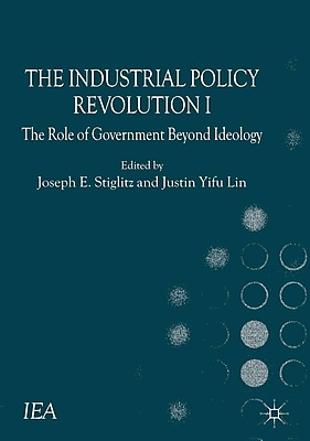 The Industrial Policy Revolution I: The Role of Government Beyond Ideology (International Economic Association)