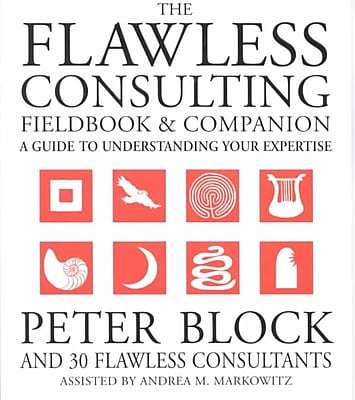 The Flawless Consulting Fieldbook and Companion: A Guide Understanding Your Expertise