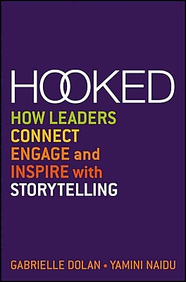 Hooked: How Leaders Connect, Engage and Inspire with Storytelling