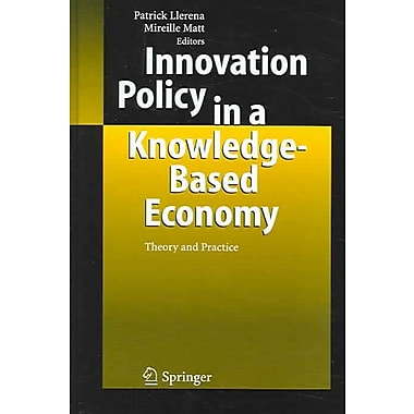 Innovation Policy in a Knowledge-Based Economy: Theory and Practice