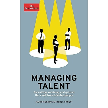 Managing Talent: Recruiting, Retaining, and Getting the Most from Talented People (Economist Books)