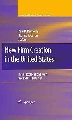 New Firm Creation in the United States: Initial Explorations w the PSED II Data Set (International Studies in Entrepreneurship)