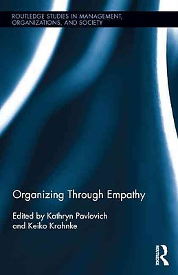 Organizing through Empathy (Routledge Studies in Management, Organizations and Society)