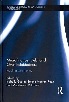 Microfinance, Debt and Over-Indebtedness: Juggling with Money