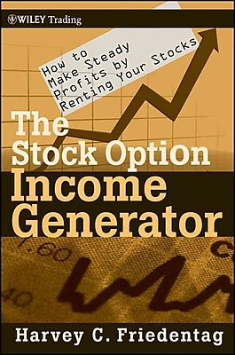 The Stock Option Income Generator: How To Make Steady Profits by Renting Your Stocks