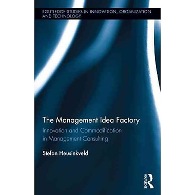 The Management Idea Factory: Innovation and Commodification in Management Consulting