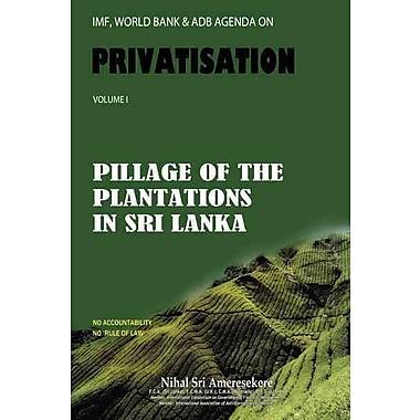 IMF, World Bank & Adb Agenda on Privatisation: Pillage of Plantations in Sri Lanka