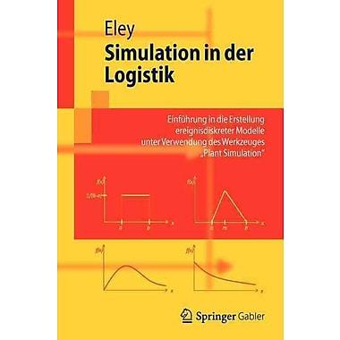 Simulation in der Logistik: Einfuhrung in die Erstellung ereignisdiskreter Modelle unter Verwendung des Werkzeuges
