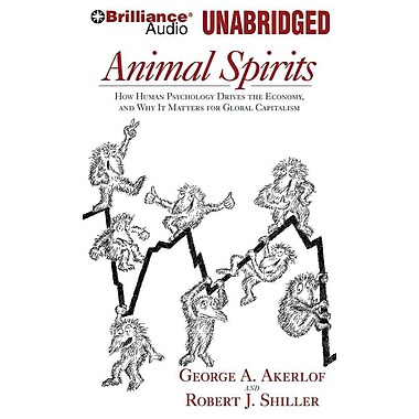 Animal Spirits: How Human Psychology Drives the Economy and Why it Matters for Global Capitalism