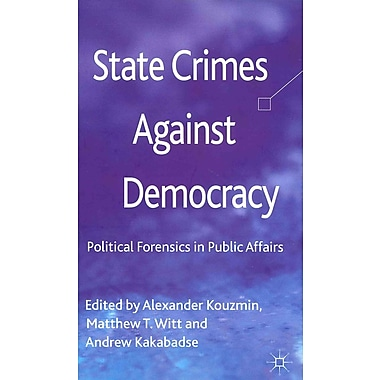 State Crimes Against Democracy: Political Forensics in Public Affairs