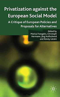 Privatisation against the European Social Model: A Critique of European Policies and Proposals for Alternatives