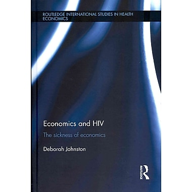 Economics and HIV: The Sickness of Economics (Routledge International Studies in Health Economics)