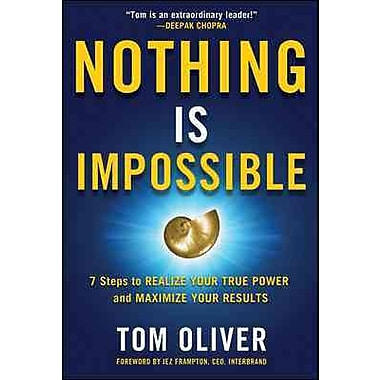 Nothing Is Impossible: 7 Steps to Realize Your True Power and Maximize Your Results