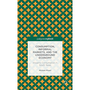 Consumption, Informal Markets, and the Underground Economy