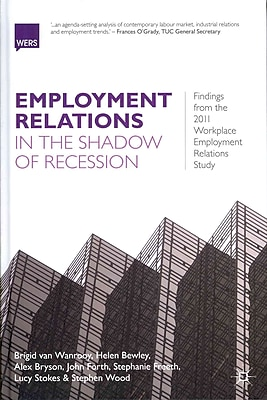 Employment Relations in the Shadow of Recession: Findings from the 2011 Workplace Employment Relations Study