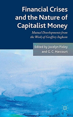 Financial crises and the nature of capitalist money: Mutual developments from the work of Geoffrey Ingham