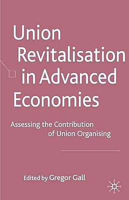 Union Revitalisation in Advanced Economies: Assessing the Contribution of Union Organising