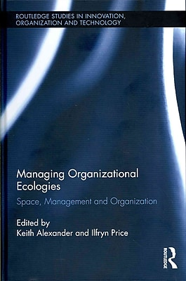 Managing Organizational Ecologies: Space, Management, and Organizations