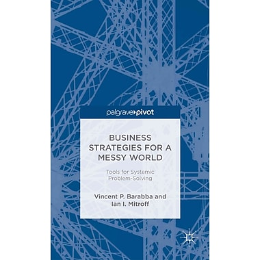 Business Strategies for a Messy World: Tools for Systemic Problem-Solving