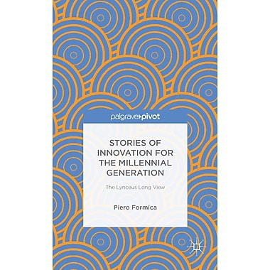 Stories of Innovation for the Millennial Generation: The Lynceus long view (Palgrave Pivot)